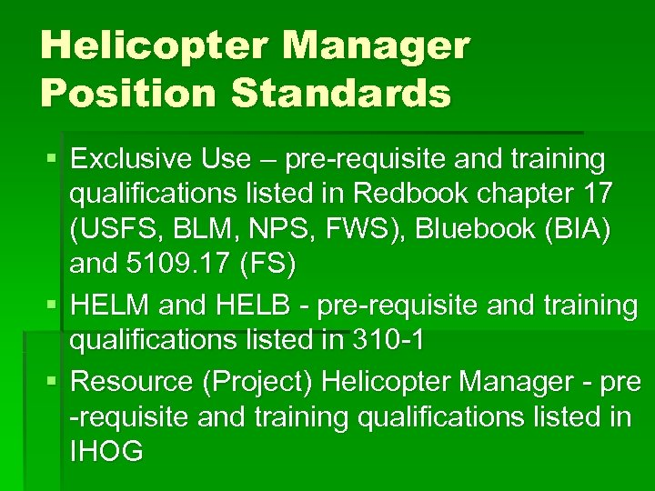 Helicopter Manager Position Standards § Exclusive Use – pre-requisite and training qualifications listed in