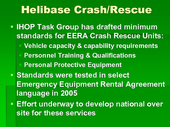 Helibase Crash/Rescue § IHOP Task Group has drafted minimum standards for EERA Crash Rescue