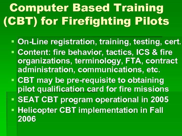 Computer Based Training (CBT) for Firefighting Pilots § On-Line registration, training, testing, cert. §