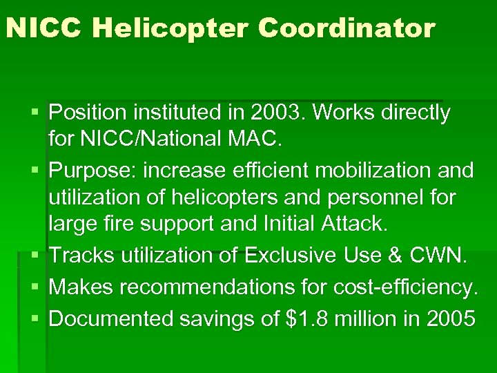 NICC Helicopter Coordinator § Position instituted in 2003. Works directly for NICC/National MAC. §