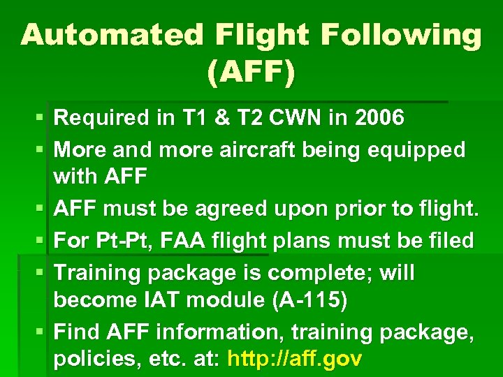 Automated Flight Following (AFF) § Required in T 1 & T 2 CWN in