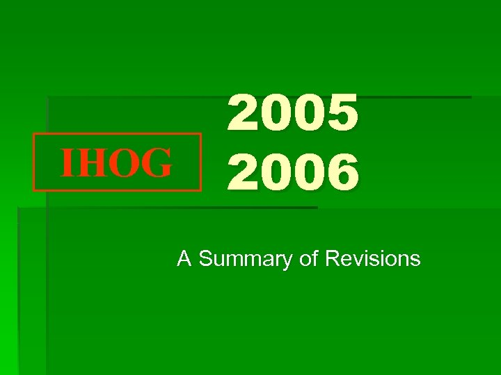 IHOG 2005 2006 A Summary of Revisions