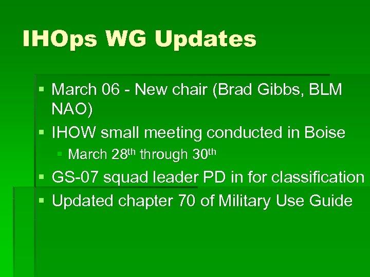 IHOps WG Updates § March 06 - New chair (Brad Gibbs, BLM NAO) §
