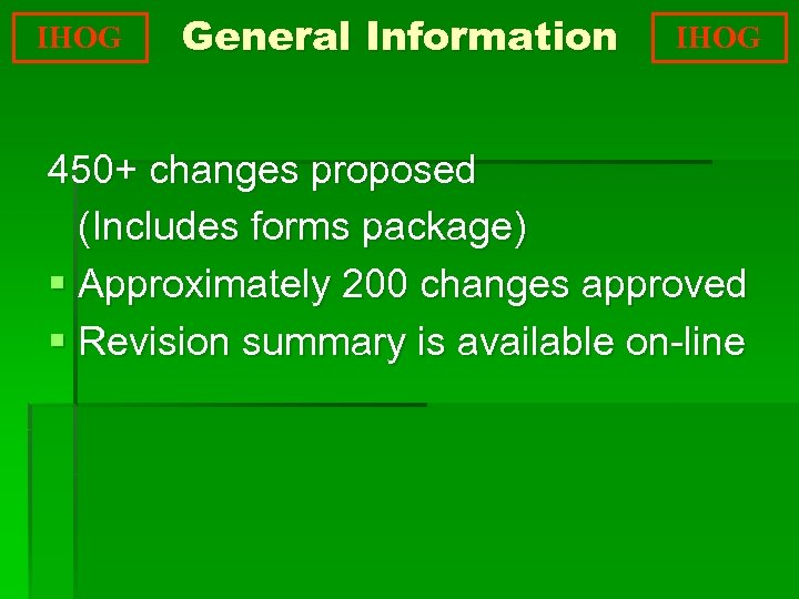 IHOG General Information IHOG 450+ changes proposed (Includes forms package) § Approximately 200 changes