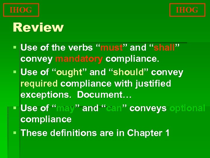 """IHOG Review § Use of the verbs """"must"""" and """"shall"""" convey mandatory compliance. §"""