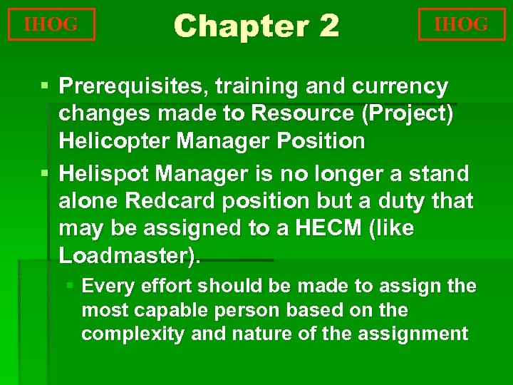 IHOG Chapter 2 IHOG § Prerequisites, training and currency changes made to Resource (Project)