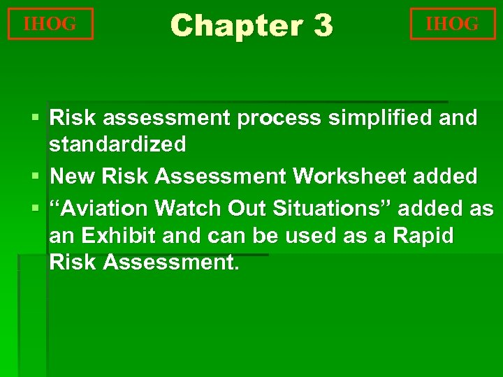 IHOG Chapter 3 IHOG § Risk assessment process simplified and standardized § New Risk