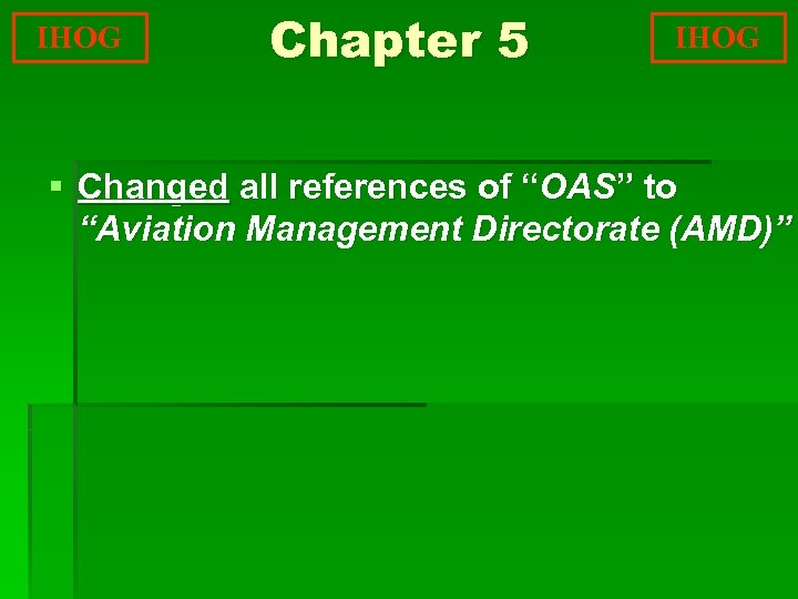 """IHOG Chapter 5 IHOG § Changed all references of """"OAS"""" to """"Aviation Management Directorate"""
