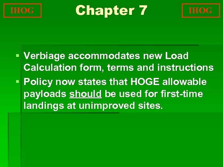 IHOG Chapter 7 IHOG § Verbiage accommodates new Load Calculation form, terms and instructions