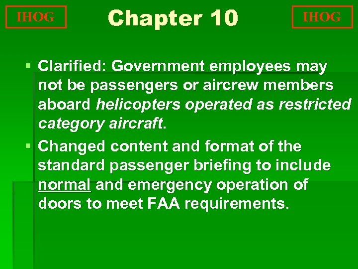 IHOG Chapter 10 IHOG § Clarified: Government employees may not be passengers or aircrew