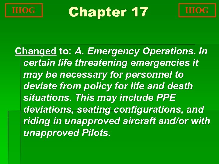 IHOG Chapter 17 IHOG Changed to: A. Emergency Operations. In certain life threatening emergencies