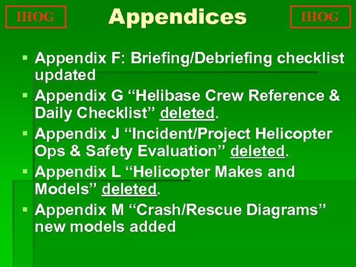 "IHOG Appendices IHOG § Appendix F: Briefing/Debriefing checklist updated § Appendix G ""Helibase Crew"