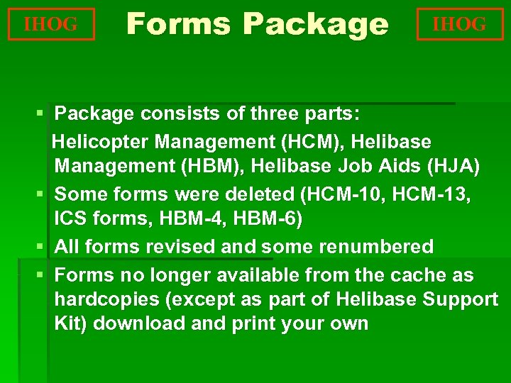 IHOG Forms Package IHOG § Package consists of three parts: Helicopter Management (HCM), Helibase