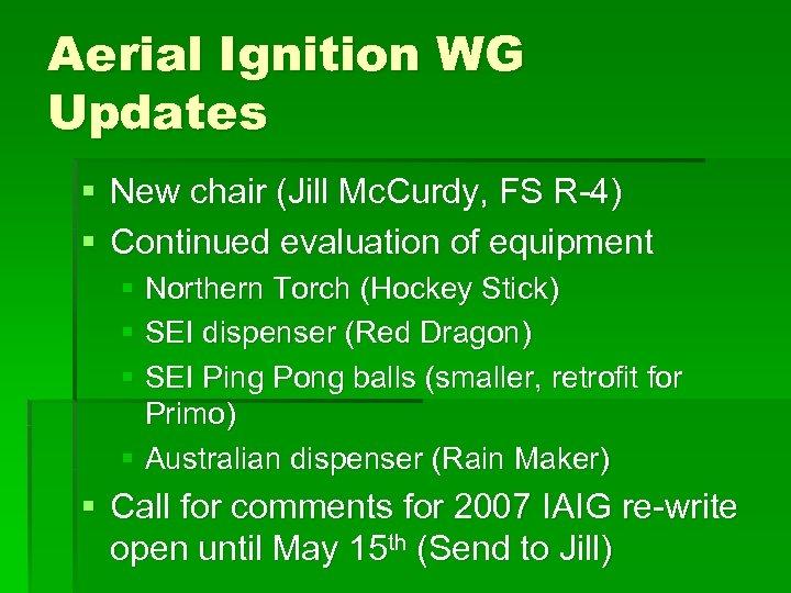Aerial Ignition WG Updates § New chair (Jill Mc. Curdy, FS R-4) § Continued