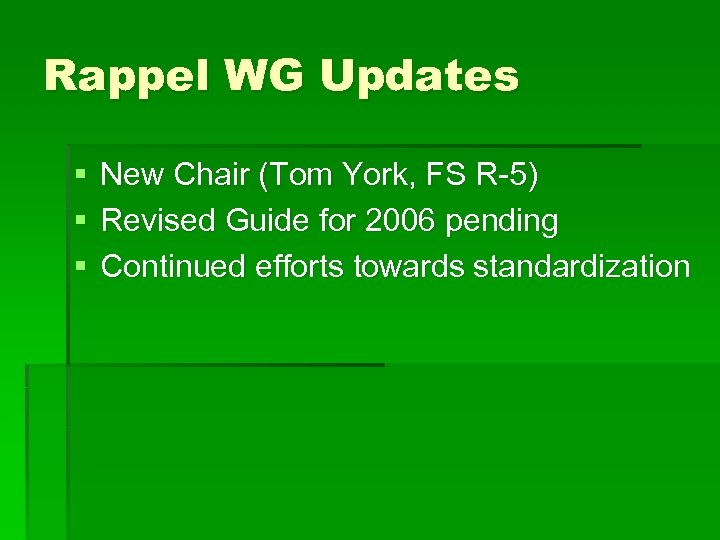 Rappel WG Updates § § § New Chair (Tom York, FS R-5) Revised Guide