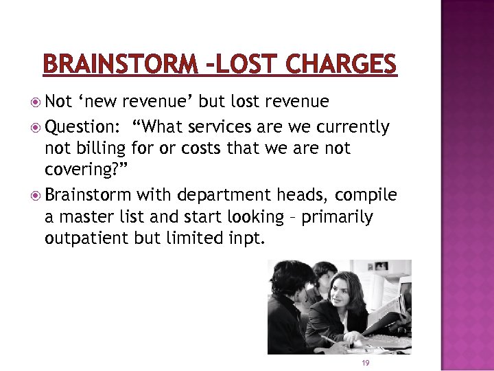 "BRAINSTORM –LOST CHARGES Not 'new revenue' but lost revenue Question: ""What services are we"