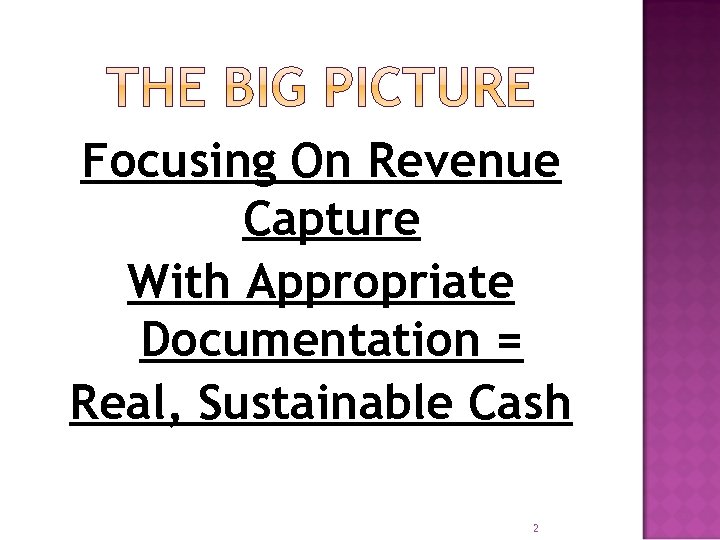 Focusing On Revenue Capture With Appropriate Documentation = Real, Sustainable Cash 2