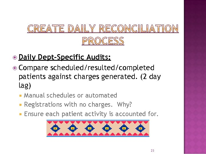 Daily Dept-Specific Audits: Compare scheduled/resulted/completed patients against charges generated. (2 day lag) Manual