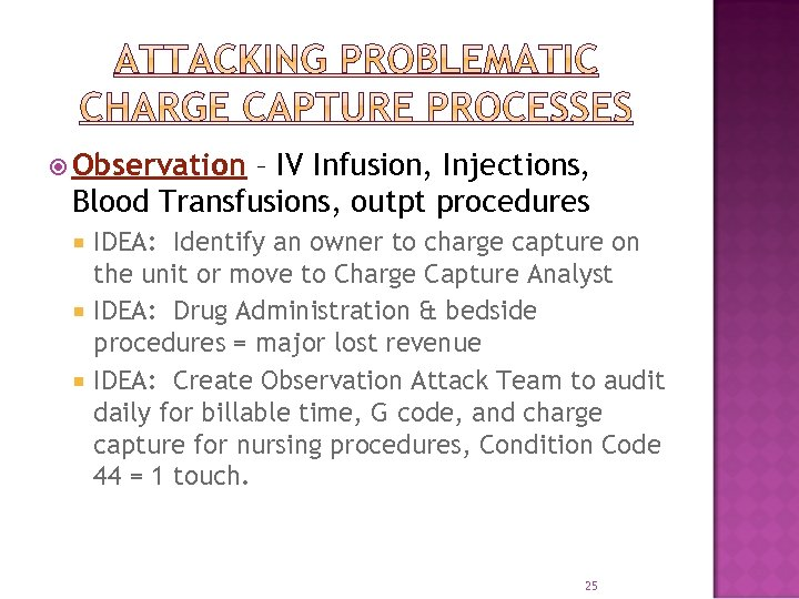 Observation – IV Infusion, Injections, Blood Transfusions, outpt procedures IDEA: Identify an owner