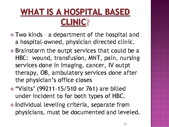 WHAT IS A HOSPITAL BASED CLINIC Two kinds – a department of the hospital