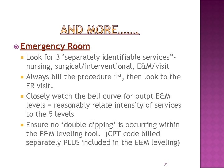 "Emergency Room Look for 3 'separately identifiable services""nursing, surgical/interventional, E&M/visit Always bill the"