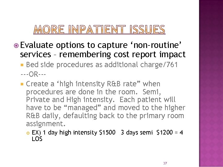 Evaluate options to capture 'non-routine' services – remembering cost report impact Bed side
