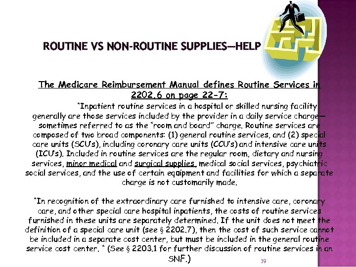 ROUTINE VS NON-ROUTINE SUPPLIES—HELP! The Medicare Reimbursement Manual defines Routine Services in 2202. 6