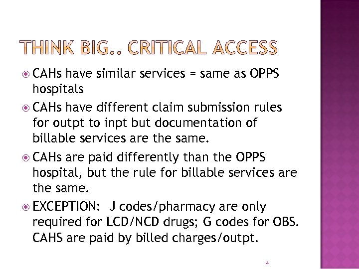 CAHs have similar services = same as OPPS hospitals CAHs have different claim