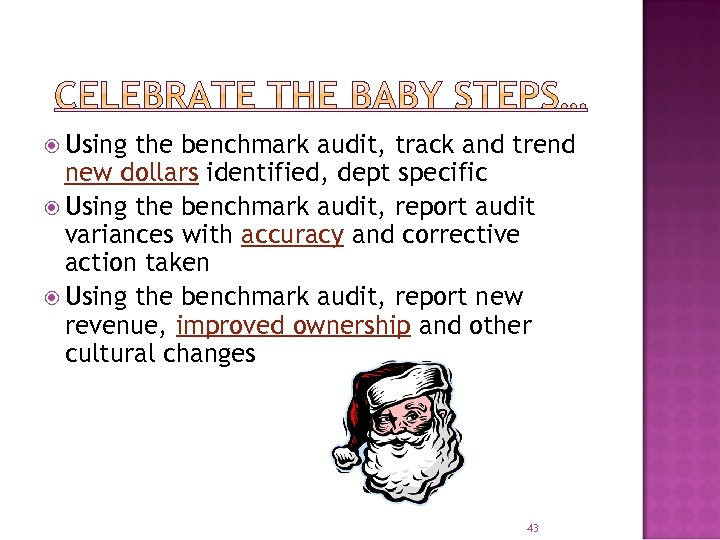 Using the benchmark audit, track and trend new dollars identified, dept specific Using