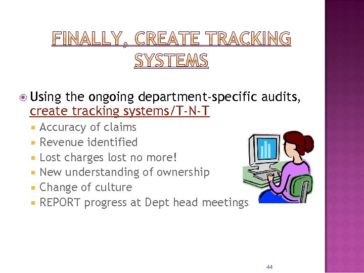 Using the ongoing department-specific audits, create tracking systems/T-N-T Accuracy of claims Revenue identified