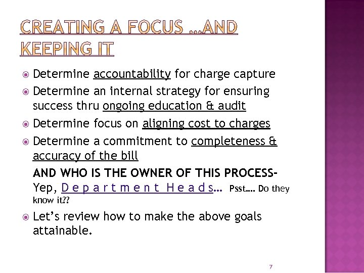 Determine accountability for charge capture Determine an internal strategy for ensuring success thru ongoing