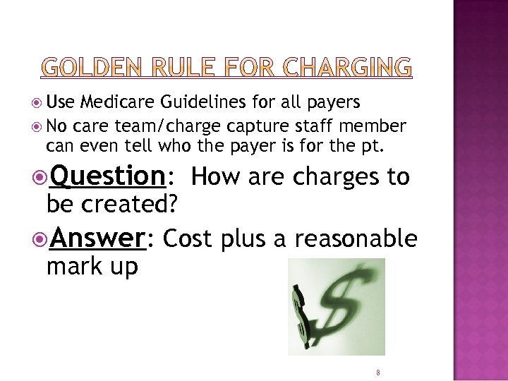 Use Medicare Guidelines for all payers No care team/charge capture staff member can