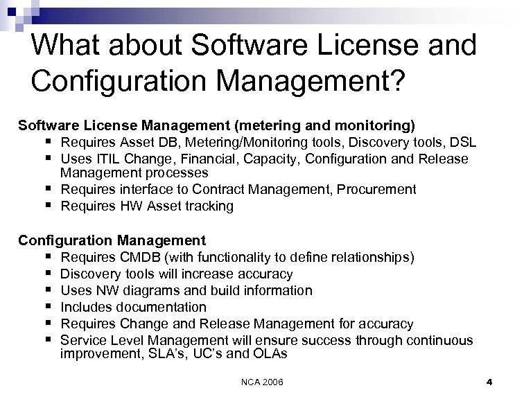 What about Software License and Configuration Management? Software License Management (metering and monitoring) §