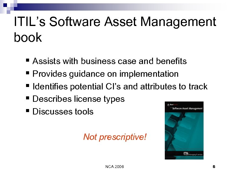 ITIL's Software Asset Management book § Assists with business case and benefits § Provides