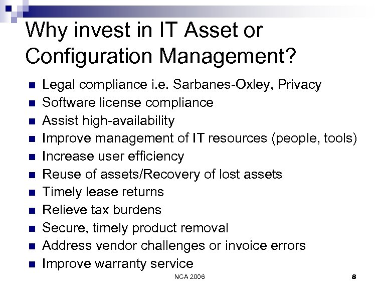 Why invest in IT Asset or Configuration Management? n n n Legal compliance i.