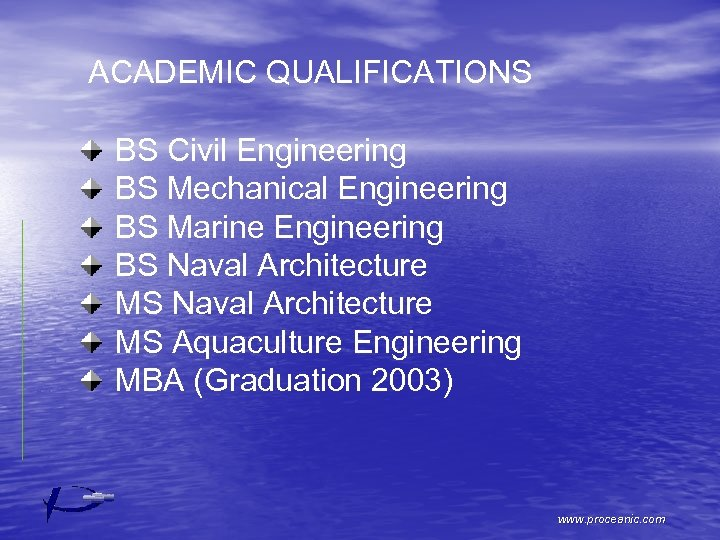 ACADEMIC QUALIFICATIONS BS Civil Engineering BS Mechanical Engineering BS Marine Engineering BS Naval Architecture