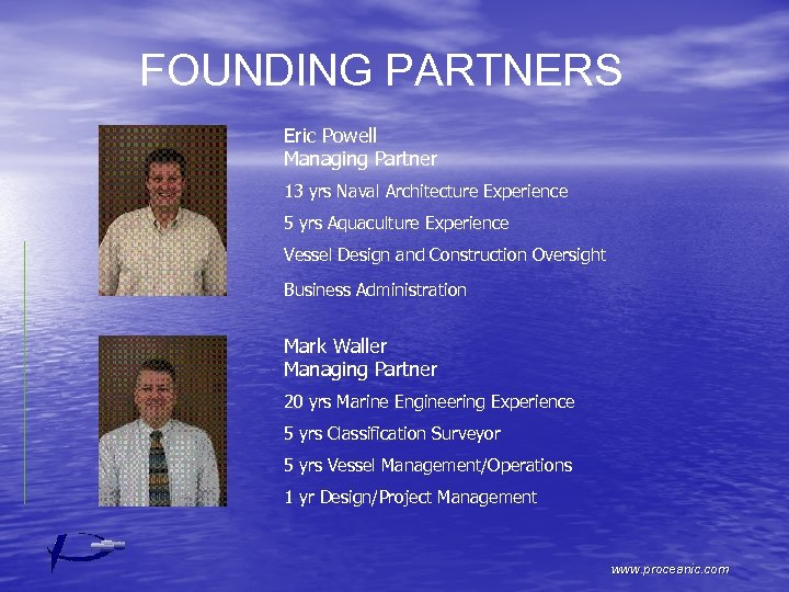 FOUNDING PARTNERS Eric Powell Managing Partner 13 yrs Naval Architecture Experience 5 yrs Aquaculture