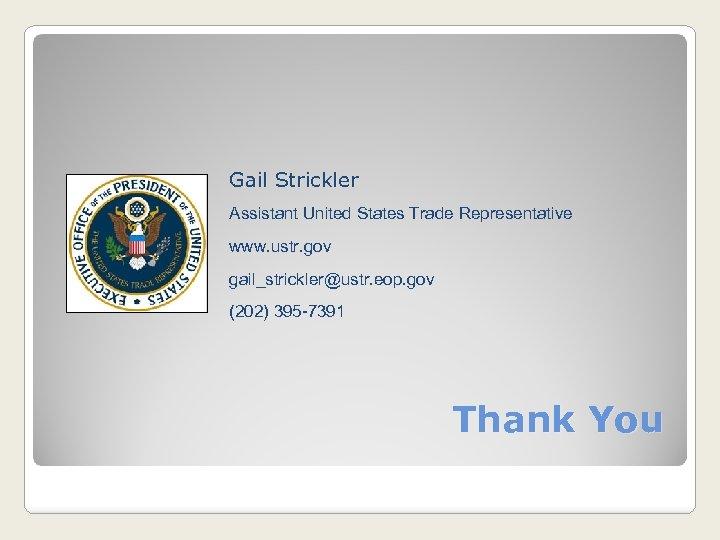 Gail Strickler Assistant United States Trade Representative www. ustr. gov gail_strickler@ustr. eop. gov (202)