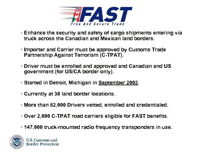 § Enhance the security and safety of cargo shipments entering via truck across the