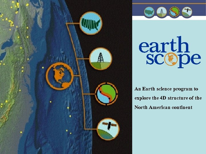An Earth science program to explore the 4 D structure of the North American