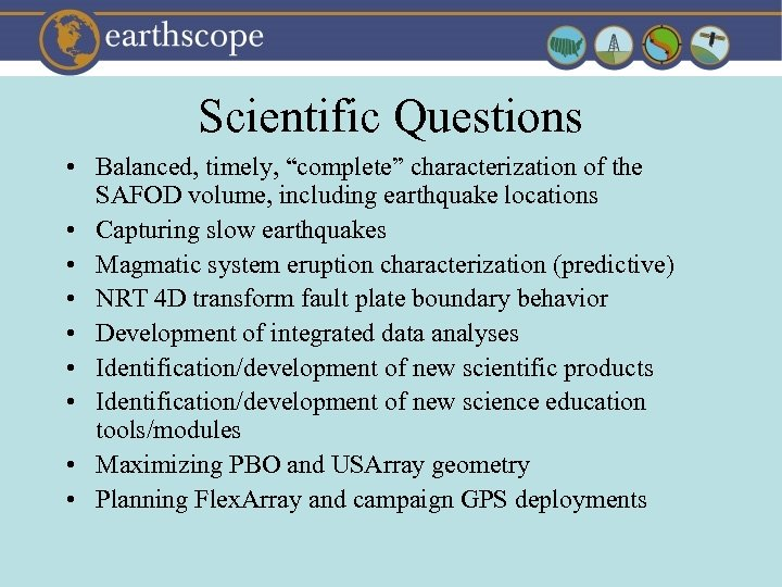 "Scientific Questions • Balanced, timely, ""complete"" characterization of the SAFOD volume, including earthquake locations"
