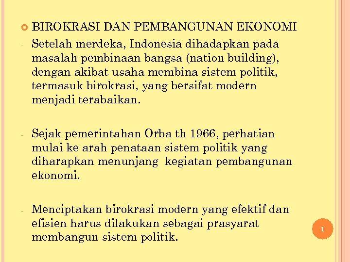 - BIROKRASI DAN PEMBANGUNAN EKONOMI Setelah merdeka, Indonesia dihadapkan pada masalah pembinaan bangsa