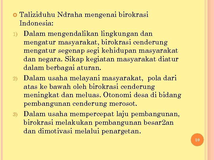 Taliziduhu Ndraha mengenai birokrasi Indonesia: 1) Dalam mengendalikan lingkungan dan mengatur masyarakat, birokrasi cenderung
