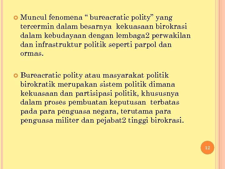 """Muncul fenomena """" bureacratic polity"""" yang tercermin dalam besarnya kekuasaan birokrasi dalam kebudayaan"""