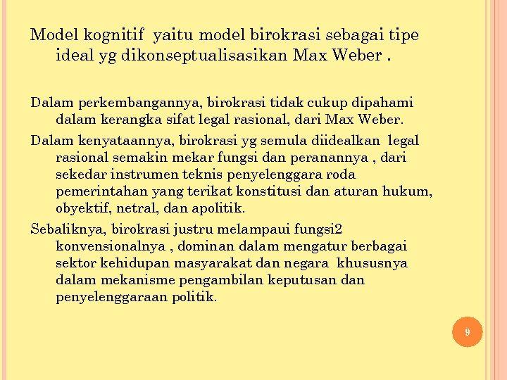 Model kognitif yaitu model birokrasi sebagai tipe ideal yg dikonseptualisasikan Max Weber. Dalam perkembangannya,