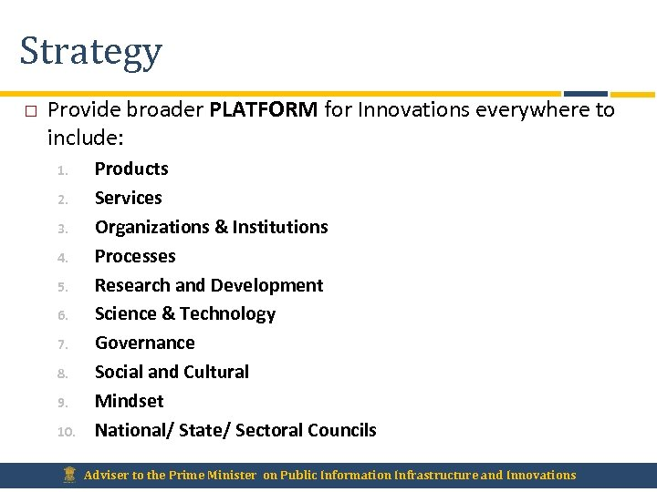 Strategy Provide broader PLATFORM for Innovations everywhere to include: 1. 2. 3. 4. 5.