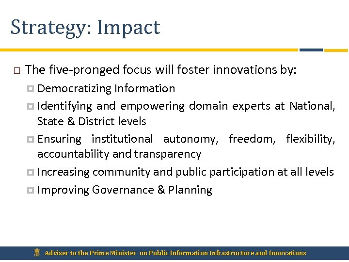 Strategy: Impact The five-pronged focus will foster innovations by: Democratizing Information Identifying and empowering