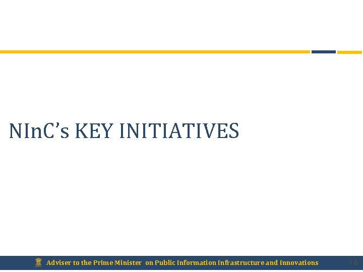 NIn. C's KEY INITIATIVES Adviser to the Prime Minister on Public Information Infrastructure and