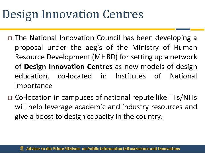 Design Innovation Centres The National Innovation Council has been developing a proposal under the