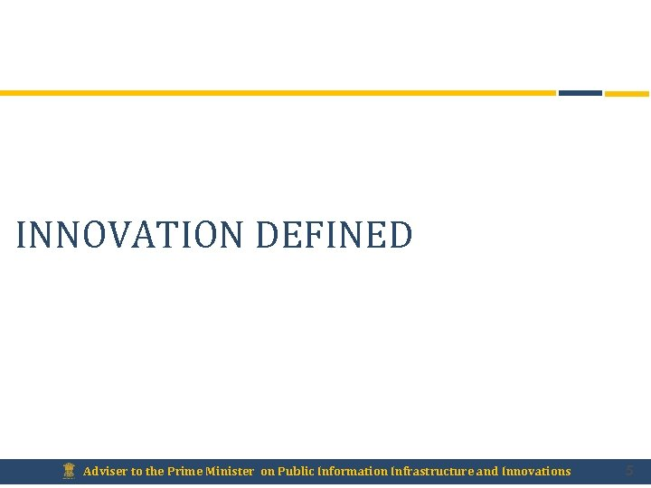 INNOVATION DEFINED Adviser to the Prime Minister on Public Information Infrastructure and Innovations 5